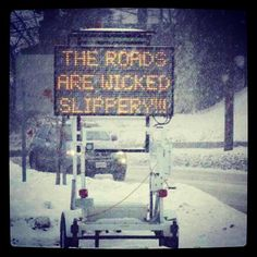 The Roads are Wicked Slippery!!!  Reminds me of New England. Ha!