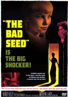 The Bad Seedis a 1956 American horror-thriller film directed byMervyn LeRoyand starringNancy Kelly,Patty McCormack,Henry Jones, andEileen Heckart  The film is based upon a play (of the same name) byMaxwell Anderson, which in turn is based uponWilliam March's 1954 novelThe Bad Seed.