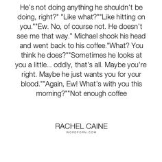 "Rachel Caine - ""He's not doing anything he shouldn't be doing, right?"" ""Like what?""""Like hitting..."". humor, funny, vampire, vampires, morganville-vampires, teacher, claire-danvers, shane-collins, myrnin, ghost-town, michael-glass, rachel-caine"