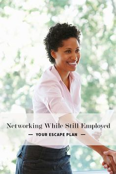 Networking While You're Still Employed. Here is your escape plan.