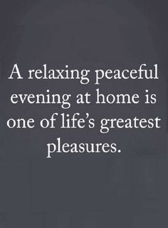 Quotes After a Hectic day if you have a comfortable home to go back to you have a lot.