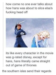 Hans - my favorite character.  the southern isles send their regards