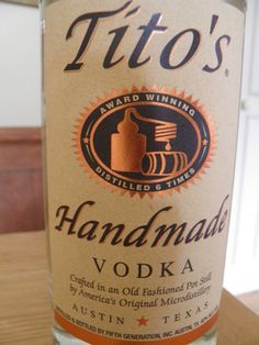 Tito's Vodka it's the BEST!!!