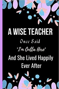 Amazon.com: A Wise Teacher Once Said I'm Outta Here And She Lived Happily Ever After: Women Retirement Gift - A Funny Journal Present for Retired Teacher (9798693442641): Publishing, Sweetish Taste: Books Unique Retirement Gifts, Teacher Retirement, Book Club Books, New Books, A Funny, Kindle App, Happily Ever After, Invite Your Friends, Family Betrayal