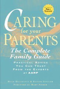 Caring for Your Parents: The Complete Family Guide, Practical Advice You Can Trust From the Experts at AARP