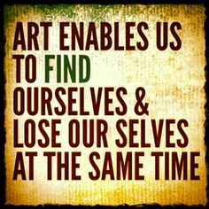 Art enables us to find ourselves and lose ourselves at the same time. #art