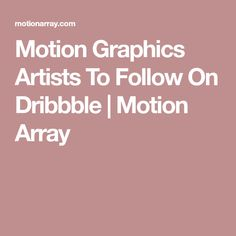 Motion Graphics Artists To Follow On Dribbble | Motion Array