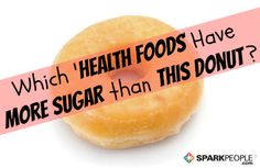 9 Surprising 'Health' Foods with More Sugar Than a Krispy Kreme Donut | via @SparkPeople #food #diet #nutrition