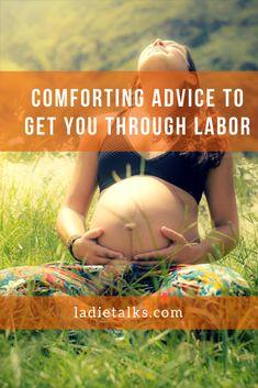Comforting Advice to Get You Through Labor - Ladietalks
