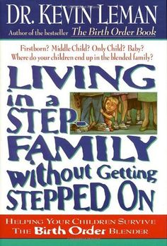 Living In A Step-family Without Getting Stepped On Helping Your Children Survive The Birth Order Blender by Dr. Kevin Leman,