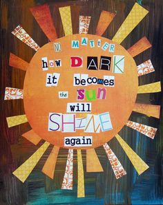 Pictures with Quotes: No matter how dark it becomes the sun will shine again. Life Quotes Love, Quotes To Live By, Heart Quotes, Cool Words, Wise Words, It Gets Better, You Are My Sunshine, No Me Importa, Inspire Me