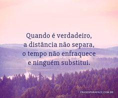 Quando é verdadeiro, a distância não separa, o tempo não enfraquece e ninguém substitui. (...) https://www.frasesparaface.com.br/quando-e-verdadeiro-a-distancia-nao-separa-o/