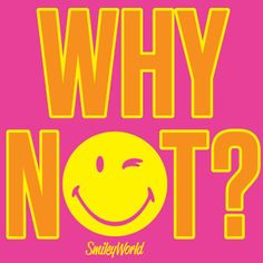 Why Not Smile...