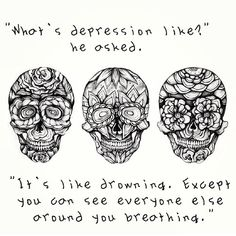 """'What's depression like?' he asked."" // ""It's like drowning, except you can see everyone else around you breathing."" ∞"