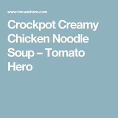 Crockpot Creamy Chicken Noodle Soup – Tomato Hero