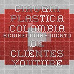 Cirugia Plastica Colombia - Redireccionamiento de Clientes - YouTube
