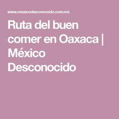 Ruta del buen comer en Oaxaca   México Desconocido