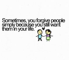 And sometime you have to forgive them but put up a boundary so you are not enabling your desire to be hurt because in the end you think you deserve it