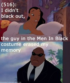 """I didn't black out, the guy in the Men in Black costume erased my memory""---hahahhahaha totally have to remember this one"