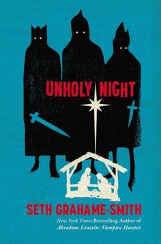 UNHOLY NIGHT by Seth Grahame Smith (Out April 2012). Jacket design and illustration by The Heads of State.