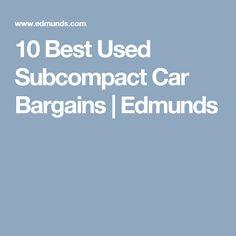 10 Best Used Subcompact Car Bargains | Edmunds