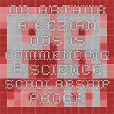 Dr. Arthur A. Kezian DDS is commencing a science scholarship program which will give high school and college students the chance to receive $1,200 towards their educational expenses.