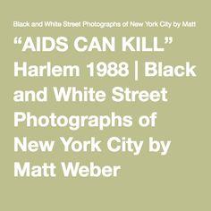 """AIDS CAN KILL"" Harlem 1988 | Black and White Street Photographs of New York City by Matt Weber"