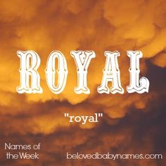 Beloved Baby Names: Names of the Week: Celestia and Royal