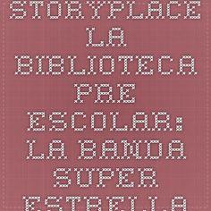StoryPlace La Biblioteca Pre-escolar: La Banda Super Estrella