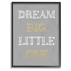 Stupell Decor Dream Big Little One Grey Gold White Loopy Text Framed Giclee Texturized Art - BRP-1880_FR_11X14