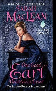 ARC Review : One Good Earl Deserves a Love by Sarah MacLean 5/5 Stars! Recommendation : If you are looking for a book about a smart-geeky girl who can bring a rogue to his knees than this book is for you.