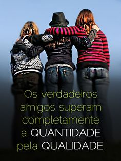 Os verdadeiros amigos superam completamente a quantidade pela qualidade. (Frases para Face)