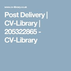 Post Delivery   CV-Library   205322865 - CV-Library