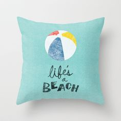 Life's a Beach. Throw Pillow by Nick Nelson - $20.00