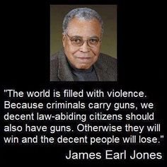 """A very wise man, James Earl Jones with his take on owning a gun. """"The world is filled with violence. Because criminals carry guns, we decent law-abiding citizens should also have guns. Otherwise criminals will win and decent people will lose. Great Quotes, Me Quotes, Inspirational Quotes, Motivational, Fantastic Quotes, People Quotes, Famous Quotes, Excuse Moi, Law Abiding Citizen"""