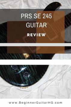 PRS SE 245 Guitar Review Prs Guitar, Fender Guitars, Guitar Reviews, Paul Reed Smith, Guitar For Beginners, Photomontage, Hard Rock, Hard Rock Music