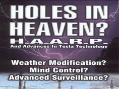 Holes in Heaven - Haarp  - Weather modification - Mind control - Advanced surveilllance