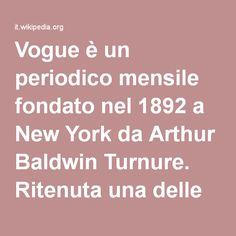 Vogue è un periodico mensile fondato nel 1892 a New York da Arthur Baldwin Turnure. Ritenuta una delle più prestigiose e autorevoli riviste del mondo della moda, è edita dal 1909 da Condé Nast (oggi parte del gruppo editoriale Newhouse), che rilevò da Turnure la pubblicazione un anno prima della morte di quest'ultimo.  L'edizione statunitense della rivista, edita in lingua inglese, è diretta dalla giornalista britannica Anna Wintour.  Vogue è edito in altre 18 edizioni nazionali per c...