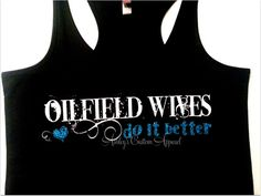 Hey, I found this really awesome Etsy listing at https://www.etsy.com/listing/158544675/oilfield-wives-do-it-better-glittery
