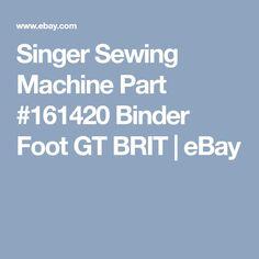 Singer Sewing Machine Part #161420 Binder Foot GT BRIT  | eBay