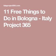 11 Free Things to Do in Bologna - Italy Project 365