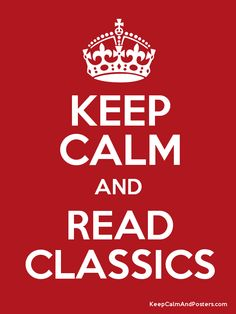 Keep Calm and READ CLASSICS