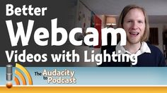 How to get better webcam video with great lighting - The Audacity to Pod...