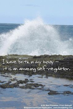 """I have faith in my body - it is an amazing self-regulator."""