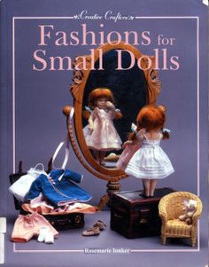 Fashions for Small Dolls Book by Rosemarie Ionker - Adorable outfits for 7 inch, 8 inch, 9 inch, 10 inch