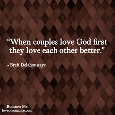 key to a happy relationship: Love God first and everything else will fall into place.