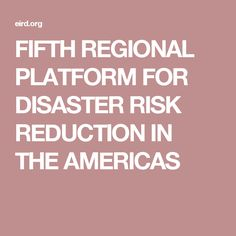 FIFTH REGIONAL PLATFORM FOR DISASTER RISK REDUCTION IN THE AMERICAS