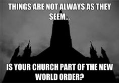 Is Your Church Part of the New World Order? - think about that!!!