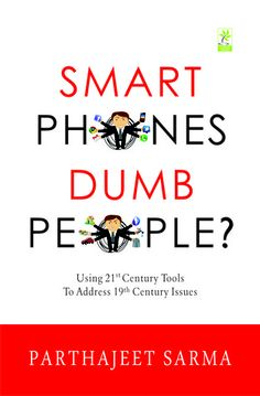 Book Review : Smart Phones Dumb People? by Parthajeet Sarma