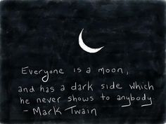 """Everyone is a moon, and has a dark side which he never shows to anybody."" ― Mark Twain #quotes"